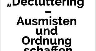 """""""Decluttering"""" – Ausmisten und Ordnung schaffen"""