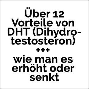 Über 12 Vorteile von DHT (Dihydrotestosteron) +++ wie man es erhöht oder senkt