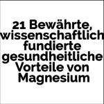 21 Bewährte, wissenschaftlich fundierte gesundheitliche Vorteile von Magnesium