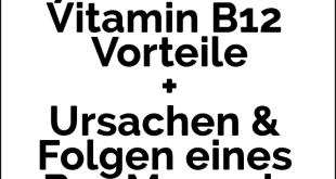 Vitamin B12 Vorteile + Ursachen & Folgen eines Mangels