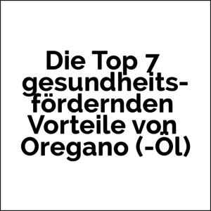 7 gesundheitliche Vorteile von Oregano (und seinem ätherischen Öl)