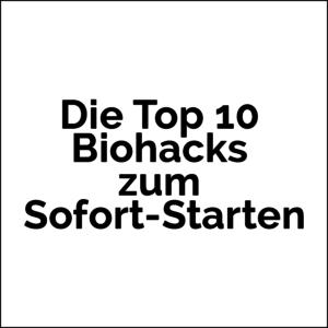 Die Top 10 Biohacks zum Sofort-Starten
