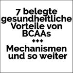 7 belegte gesundheitliche Vorteile von Branched Chain Amino Acids (BCAAs) mit Mechanismen und Nebenwirkungen