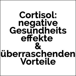 Cortisol. Top 10 negative Gesundheitseffekte + die überraschenden Vorteile